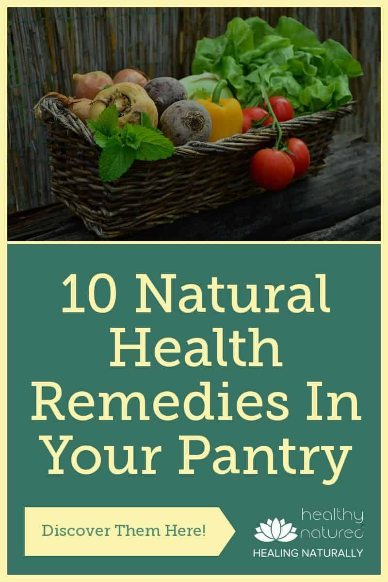 Discover 10 Natural Health Remedies In Your Pantry (Heal Yourself)
