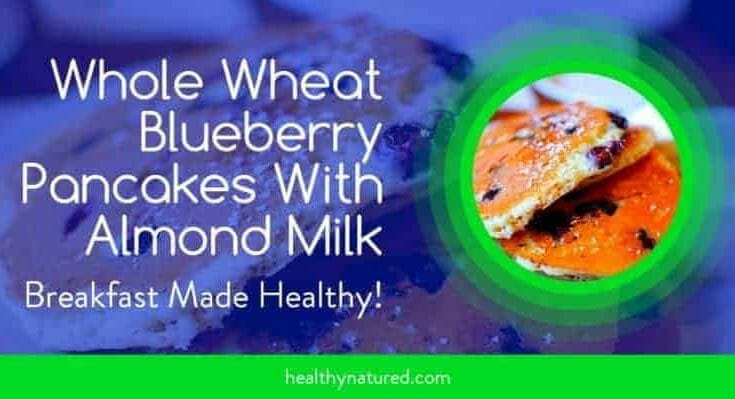 Whole Wheat Blueberry Pancakes With Almond Milk