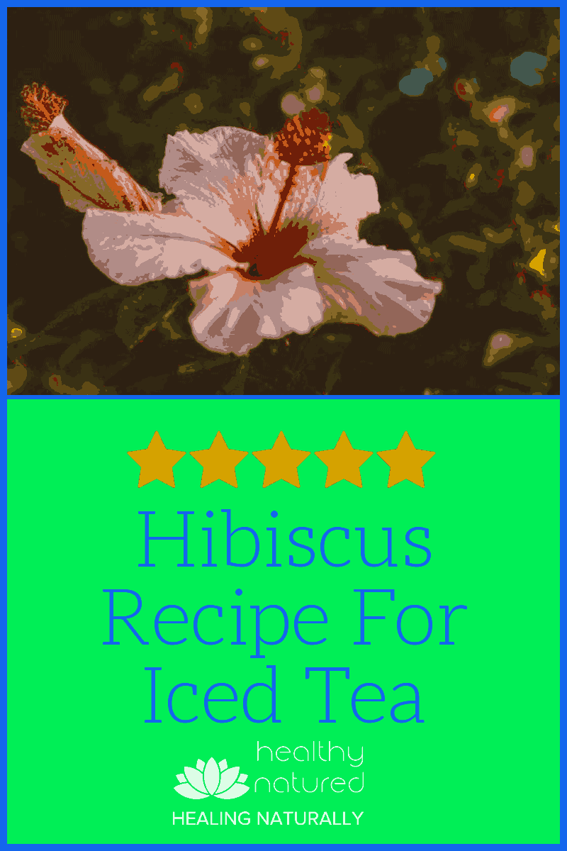 Hibiscus Recipe For Iced Tea - Natural Remedy For High Blood Pressure