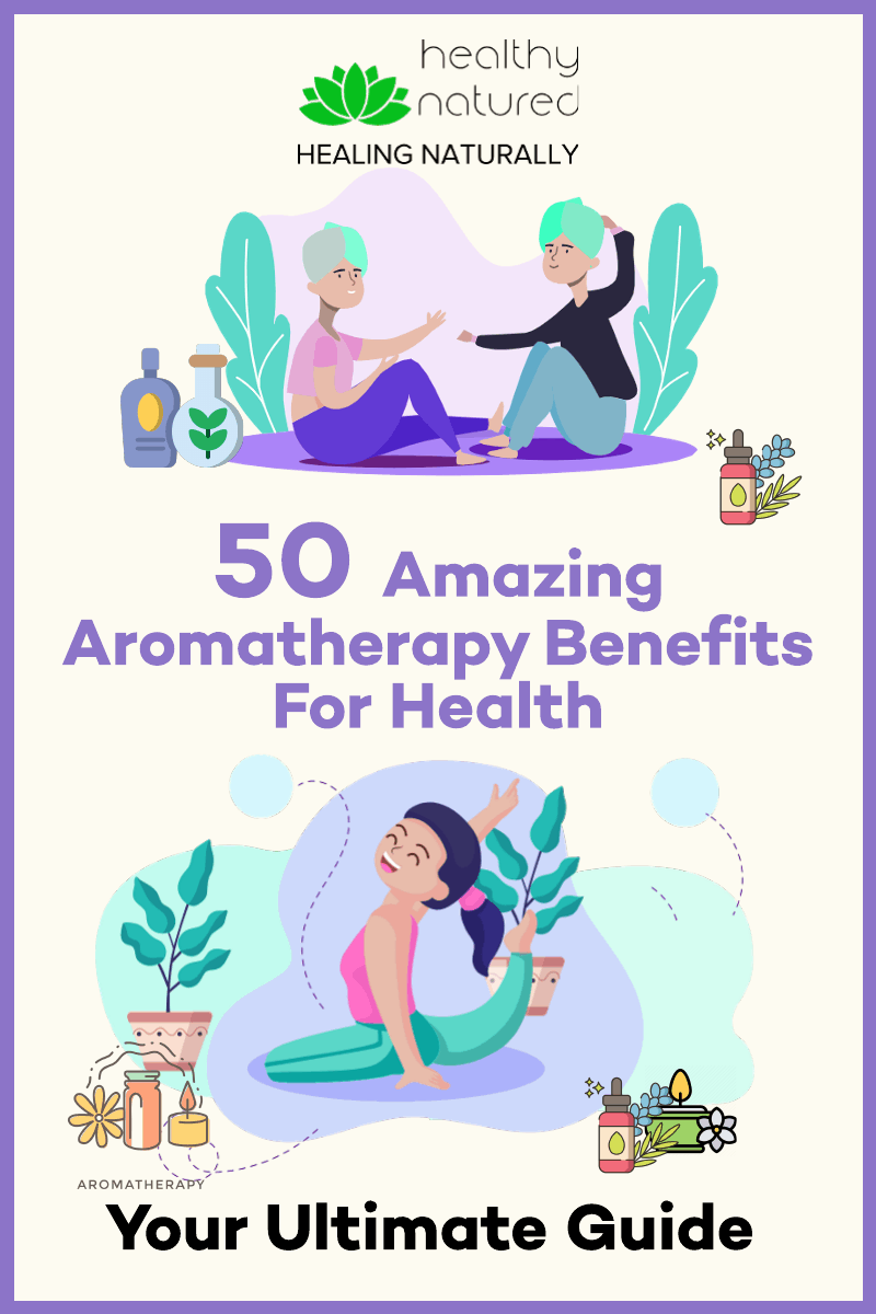 50 Amazing Aromatherapy Benefits For Health - Your Ultimate Guide