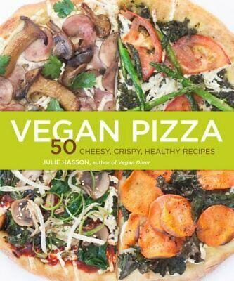 Vegan Pizza: 50 Cheesy, Crispy, Healthy Recipes By Julie Hasson: New